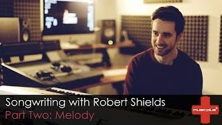 Music Plus // Songwriting Tutorial with Robert Shields (Part 2 | Melody)