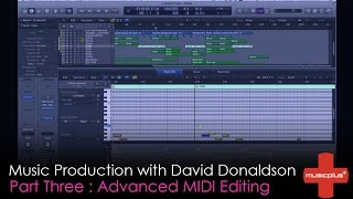 Music Plus // Music Production Tutorial with David Donaldson (Part 3 | Advanced MIDI Editing)