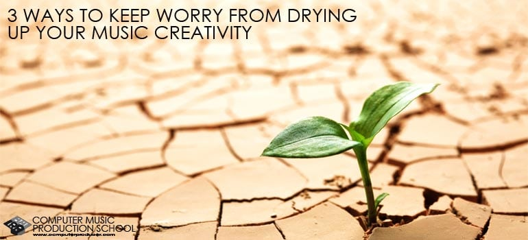 3 ways worry dry up creativity