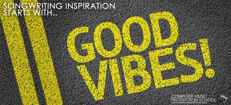 songwriting inspiration starts with good vibes